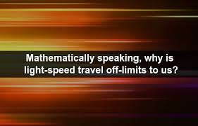 At The Speed Of Light Why Can U0027t We Travel At The Speed Of Light