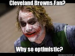 Meme Creatoer - meme creator why so optimistic cleveland browns fan
