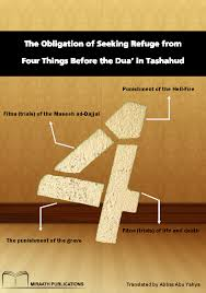 Seeking Where The Things Are The Obligation Of Seeking Refuge From Four Things Before The Dua