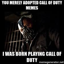 Call Of Duty Memes - you merely adopted call of duty memes i was born playing call of