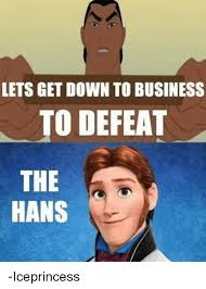 Get Down Meme - lets get down to business to defeat the hans iceprincess meme
