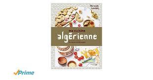 cuisine sherazade ma cuisine algérienne amazon co uk sherazade laoudedj alexia
