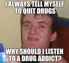 Drug Addict Meme - 10 guy meme imgflip