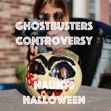 the ghostbusters controversy haunts halloween u2014and i u0027m glad