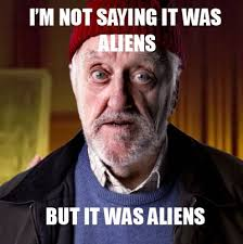 Where Did The Aliens Meme Come From - fun with memes i am not saying it was aliens but dave s corner of