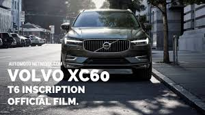 volvo official website 2018 volvo xc60 t6 inscription official launch film youtube