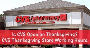 is cvs open on thanksgiving cvs thanksgiving working hours