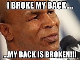 Broken Back Meme - i broke my back my back is broken mike tyson 3000