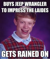 Jeep Wrangler Meme - buys jeep wrangler to impress the laides gets rained on bad luck