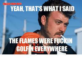 Trailer Park Boys Meme - trailerparkboys trailer park boys yeah thats whatisaid the flames