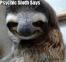 Psychic Meme - meme maker psychic sloth says