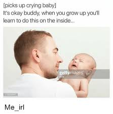 Crying Baby Meme - picks up crying baby it s okay buddy when you grow up you ll learn