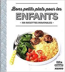 recettes cuisine pour enfants amazon fr bons petits plats pour les enfants 100 recettes