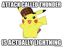 Funny Pikachu Memes - attack called thunder is actually lightning scumbag pikachu