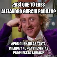 Meme Alejandro Garcia Padilla - meme willy wonka 眇as祗 que t禳 eres alejandro garc祗a padilla 眇por