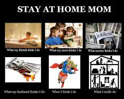 Stay At Home Mom Meme - life of a stay at home mom meme truths and humor
