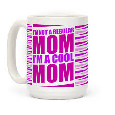 mothers day mugs i m not a regular i m a cool mugs human