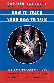 how to teach your dog to talk 125 easy to learn tricks guaranteed