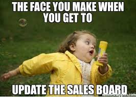 Meme Update - the face you make when you get to update the sales board the daily