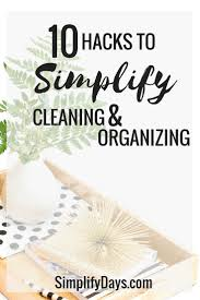 How To Simplify Your Home by 10 Hacks To Simplify Cleaning U0026 Organizing Simplify Days