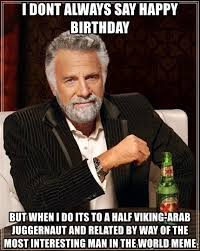Arab Guy Meme - i dont always say happy birthday but when i do its to a half