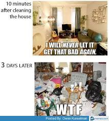 Clean House Meme - 3 days after cleaning the house super happy time pinterest
