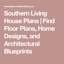 how to find blueprints of your house southern living house plans find floor plans home designs and