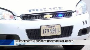 S Homes by Danville Murder Victim Suspect U0027s Homes Burglarized