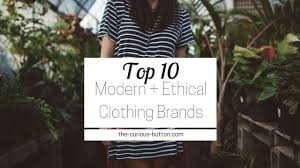 likeness of top ten modern the top 10 modern ethical clothing brands the curious button