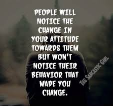 Memes About Change - people will notice the change in your attitude towards them but