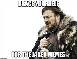 Jared Meme - brace yourselves x is coming meme imgflip