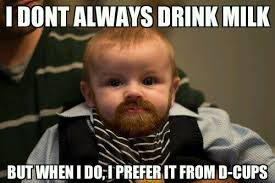 I Dont Always Meme - i don t always drink milk coolnfunny