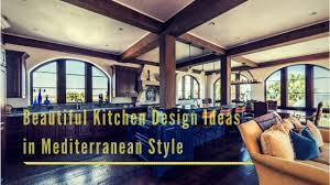 condominium kitchen design beautiful kitchen design ideas in mediterranean style youtube