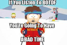 Bad Time Meme Generator - meme creator if you listen to botdf you re going to have a bad
