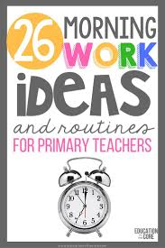 26 morning work ideas and routines for primary teachers morning work