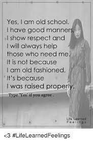 Old Fashioned Memes - yes i am old school i have good manner i show respect and i will
