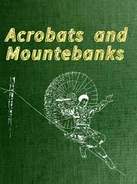 the project gutenberg ebook of acrobats and mountebanks by