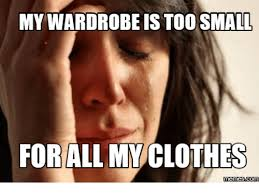 Meme Clothing - my wardrobe is too small for all my clothes memescom memes com