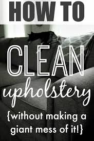 How To Clean Auto Upholstery Stains Best 25 Clean Upholstery Ideas On Pinterest Upholstery Cleaner