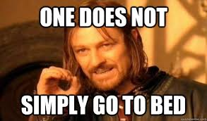 Go To Bed Meme - one does not simply go to bed one does not simply go to bed