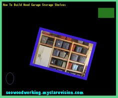 Build Wood Garage Storage by Diy Garage Storage Shelves 150811 Woodworking Plans And Projects