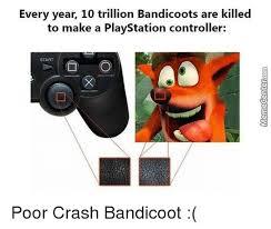 Crash Bandicoot Meme - every year 10 trillion bandicoots are killed to make a playstation