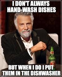 Washing Dishes Meme - the most interesting man in the world meme imgflip