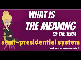 Define Presidential Cabinet What Is Semi Presidential System What Does Semi Presidential