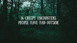 10 creepy encounters that cant be explained