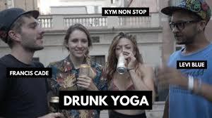 Drunk Yoga Meme - i did drunk yoga with kymnonstop francis cade levi blue youtube