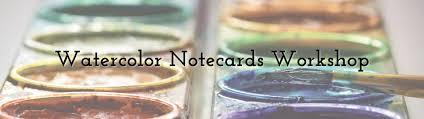 watercolor notecards watercolor notecards workshop lacuna loft