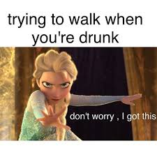 Extremely Funny Memes - walking when you re drunk best memes of all time dirty funny