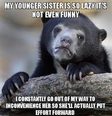 Funny Sister Meme - my younger sister is so lazy it s not even funny i constantly go