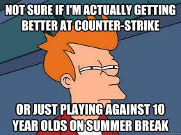 Counter Strike Memes - not sure if i m actually getting better at counter strike or just